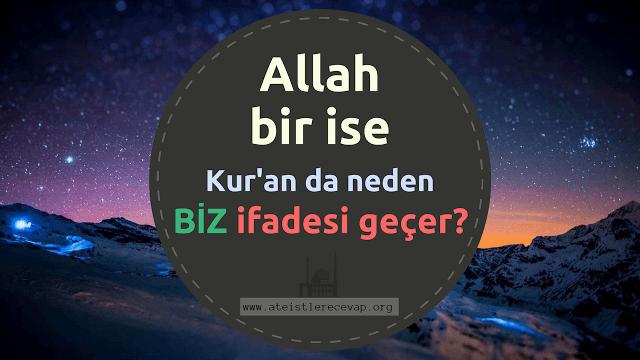 Allah bir ise Kur'an da neden BİZ ifadesi geçer?