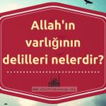 Allah'ın varlığının delilleri nelerdir?