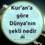 Kur'an'a göre Dünya'nın şekli nedir?