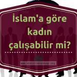 İslam'a göre kadın çalışabilir mi?