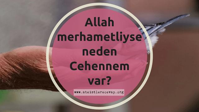 Allah merhametli ise neden Cehennem var?