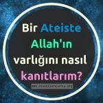Ateistlere Allah'ın varlığını nasıl kanıtlarız?