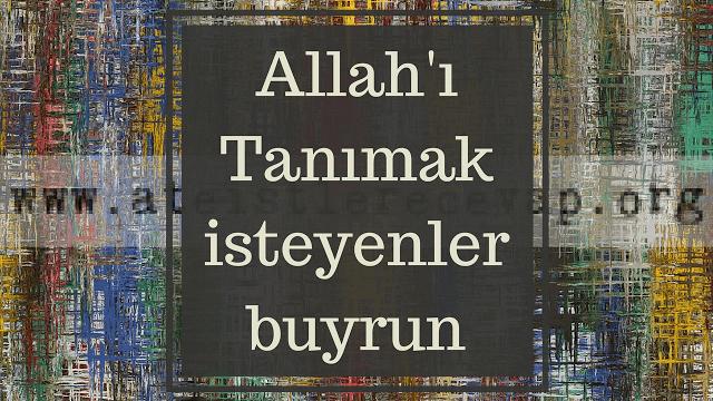 Allah'I tanımak isteyenler buyrun...