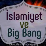 İslamiyet ve Big Bang, Evren Nasıl Oluştu? – Big Bang ve İslam